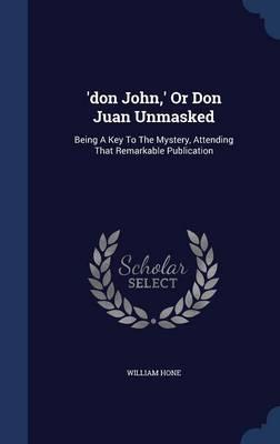 'Don John, ' or Don Juan Unmasked