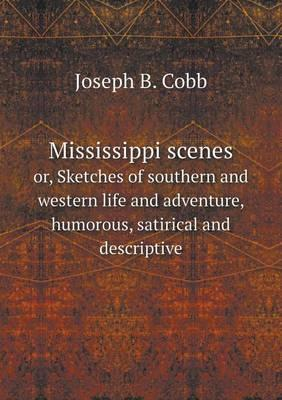 Mississippi Scenes Or, Sketches of Southern and Western Life and Adventure, Humorous, Satirical and Descriptive