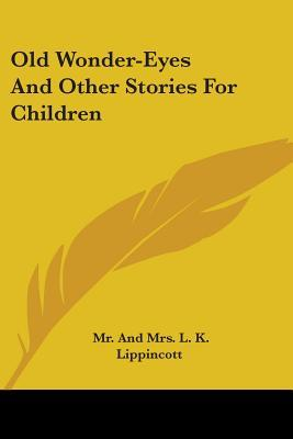 Old Wonder-Eyes And Other Stories For Children