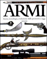 Armi: Storia, tecnologia, evoluzione dalla preistoria a oggi