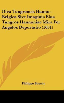 Diva Tungrensis Hanno-Belgica Sive Imaginis Eius Tungros Hannoniae Mira Per Angelos Deportatio (1651)