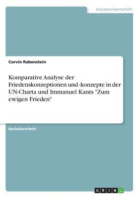 """Komparative Analyse der Friedenskonzeptionen und -konzepte in der UN-Charta und Immanuel Kants """"Zum ewigen Frieden"""""""