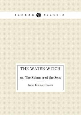 The Water-Witch Or, ...