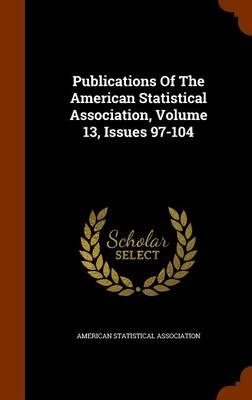 Publications of the American Statistical Association, Volume 13, Issues 97-104