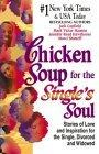 Chicken Soup for the Single's Soul - 101 Stories of Love and Inspiration for the Single, Divorced and Widowed