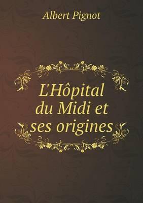 L'Hopital Du MIDI Et Ses Origines