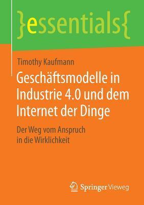 Geschaftsmodelle in Industrie 4.0 Und Dem Internet Der Dinge