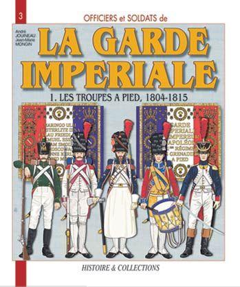 Officiers et soldats de la Garde impériale: 1804-1815, Tome 1