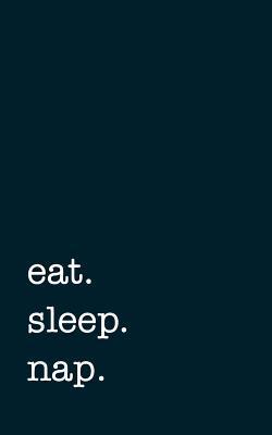 eat. sleep. nap. - L...