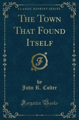 The Town That Found Itself (Classic Reprint)