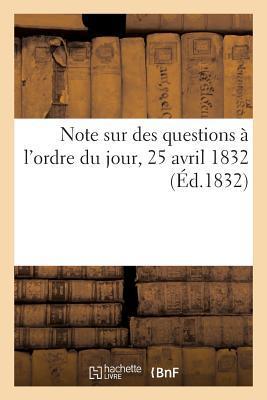 Note Sur des Questions a l'Ordre du Jour, 25 Avril 1832