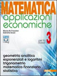 Matematica applicazioni economiche. Per le Scuole superiori. Con espansione online