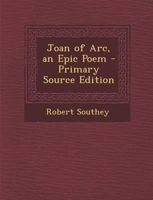 Joan of Arc, an Epic Poem - Primary Source Edition