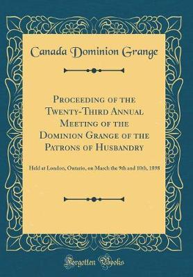Proceeding of the Twenty-Third Annual Meeting of the Dominion Grange of the Patrons of Husbandry