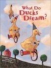 What Do Ducks Dream