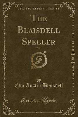 The Blaisdell Speller, Vol. 1 (Classic Reprint)