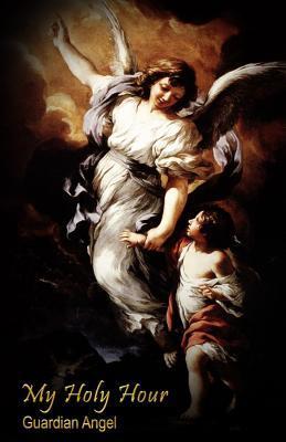 My Holy Hour - Guardian Angel