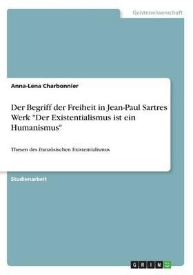 """Der Begriff der Freiheit in Jean-Paul Sartres Werk """"Der Existentialismus ist ein Humanismus"""""""