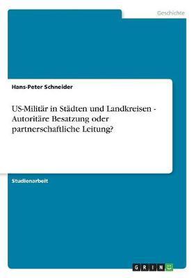 US-Militär in Städten und Landkreisen - Autoritäre Besatzung oder partnerschaftliche Leitung?