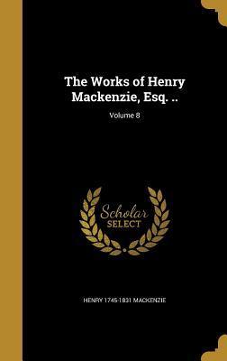 WORKS OF HENRY MACKENZIE ESQ V