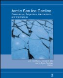 Arctic Sea Ice Decline: Observations, Projections, Mechanisms, and ...