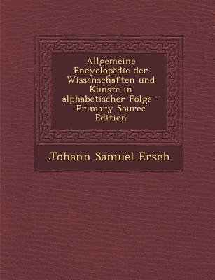 Allgemeine Encyclopadie Der Wissenschaften Und Kunste in Alphabetischer Folge
