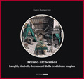 Trento alchemica. Luoghi, simboli, documenti della tradizione magica