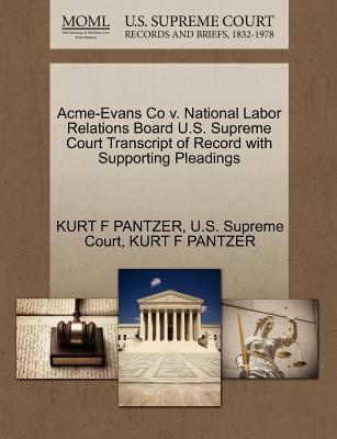 Acme-Evans Co V. National Labor Relations Board U.S. Supreme Court Transcript of Record with Supporting Pleadings