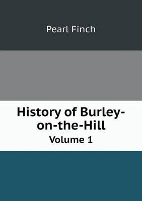 History of Burley-On-The-Hill Volume 1