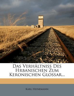 Das Verhaltniss Des Hrbanischen Zum Keronischen Glossar...