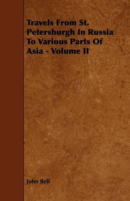 Travels from St. Petersburgh in Russia to Various Parts of Asia - Volume II