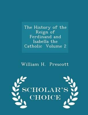 The History of the Reign of Ferdinand and Isabella the Catholic Volume 2 - Scholar's Choice Edition