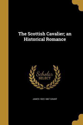 SCOTTISH CAVALIER AN HISTORICA