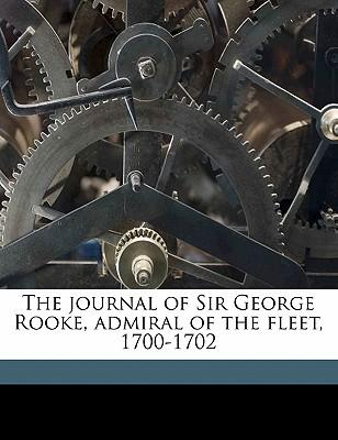 The Journal of Sir George Rooke, Admiral of the Fleet, 1700-1702