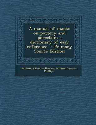 A Manual of Marks on Pottery and Porcelain; A Dictionary of Easy Reference