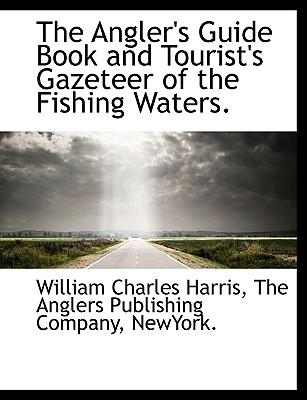 The Angler's Guide Book and Tourist's Gazeteer of the Fishing Waters