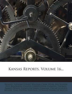 Kansas Reports, Volume 16...