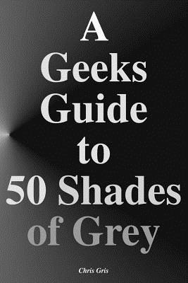 A Geeks Guide to 50 Shades of Grey