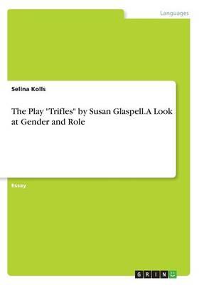"The Play ""Trifles"" by Susan Glaspell. A Look at Gender and Role"