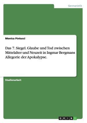 Das 7. Siegel. Glaube und Tod zwischen Mittelalter und Neuzeit in Ingmar Bergmans Allegorie der Apokalypse