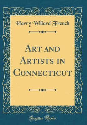 Art and Artists in Connecticut (Classic Reprint)