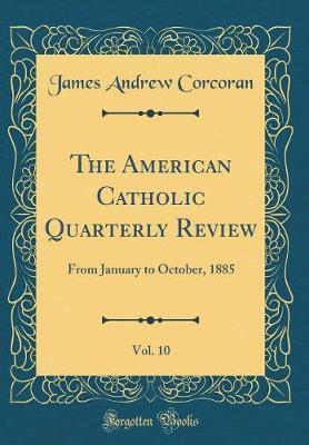The American Catholic Quarterly Review, Vol. 10