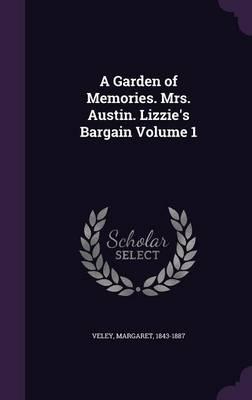 A Garden of Memories. Mrs. Austin. Lizzie's Bargain Volume 1