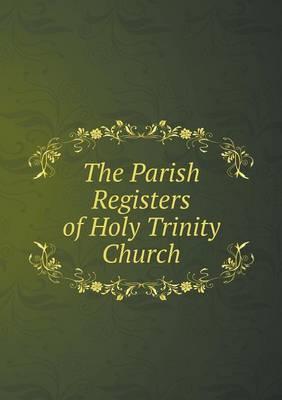 The Parish Registers of Holy Trinity Church