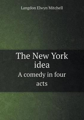 The New York Idea a Comedy in Four Acts