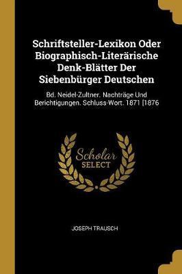 Schriftsteller-Lexikon Oder Biographisch-Literärische Denk-Blätter Der Siebenbürger Deutschen