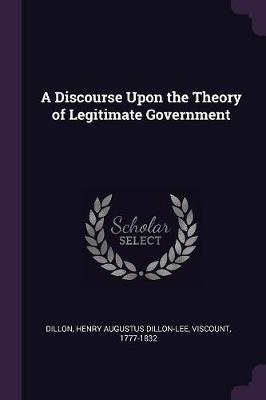 A Discourse Upon the Theory of Legitimate Government