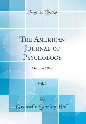 The American Journal of Psychology, Vol. 6