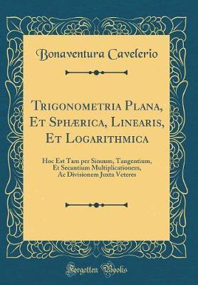 Trigonometria Plana, Et Sphærica, Linearis, Et Logarithmica