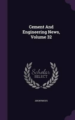 Cement and Engineering News, Volume 32